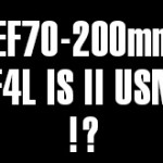 キヤノンEF70-200mm F4L IS II USMは4月発表!?