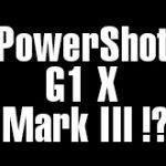 キヤノンが今年最後に発表するカメラはPowerShot G1 X Mark IIIになる!?