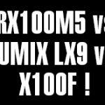 RX100M5 vs LUMIX LX9 vs X100F!風景、夜景、動体撮影での比較。