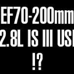 キヤノンのEF70-200mm F2.8L IS III USMが、2018年中に登場する可能性がある!?