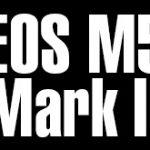 キヤノンがもうすぐEOS M5後継機「EOS M5 Mark II」を発表する!?上面に液晶ディスプレイ搭載!?